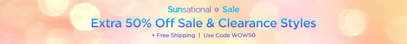 Sunsational Sale - Extra 50% off - Sale Items | Use Code WOW50 - Shop the Sale